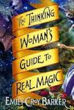 Cover of The Thinking Woman's Guide to Real Magic by Emily Croy Barker.